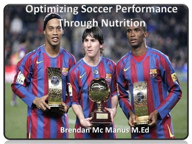 Optimizing Soccer PerformanceThrough NutritionBrendan Mc Manus M.Ed1