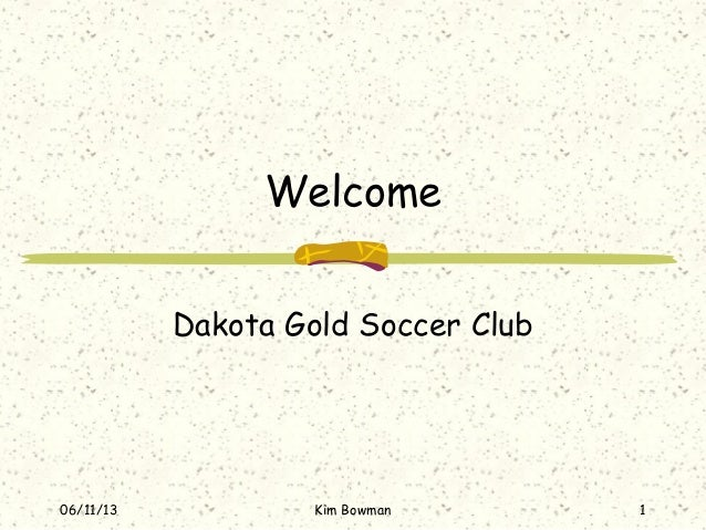 06/11/13 Kim Bowman 1WelcomeDakota Gold Soccer Club