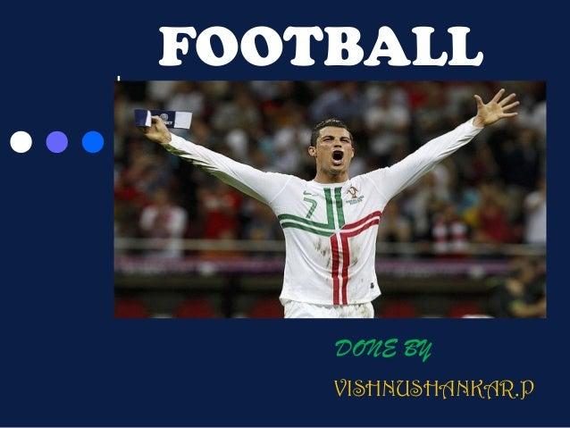 FOOTBALL  History and Rules  DONE BY VISHNUSHANKAR.P
