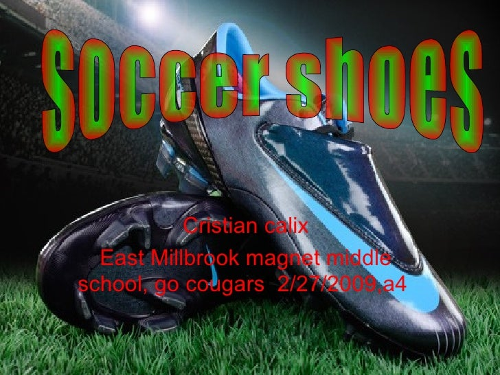 Cristian calix East Millbrook magnet middle school, go cougars !  2/27/2009,a4   soccer shoes