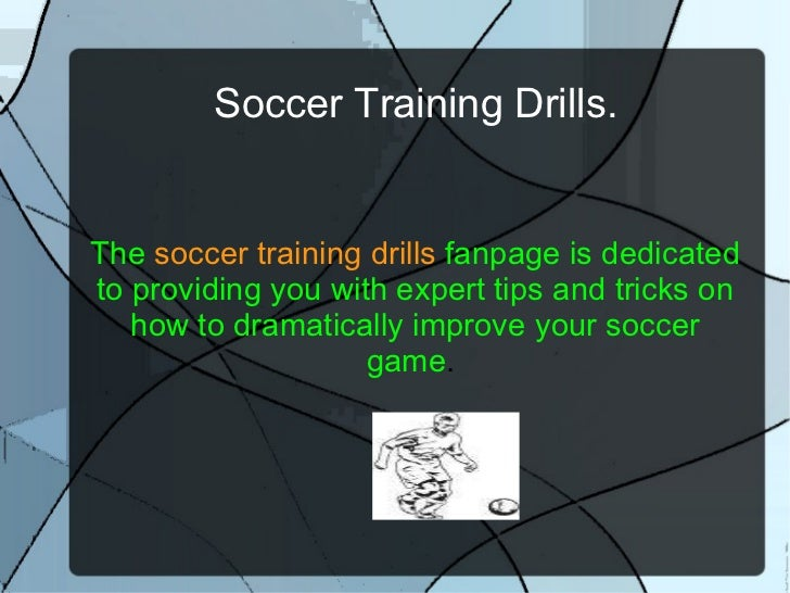 Soccer Training Drills. The  soccer training drills   fanpage is dedicated to providing you with expert tips and tricks on...