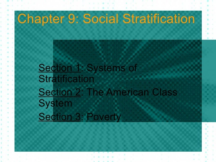 Chapter 9: Social Stratification Section 1 : Systems of Stratification Section 2 : The American Class System Section 3 : P...
