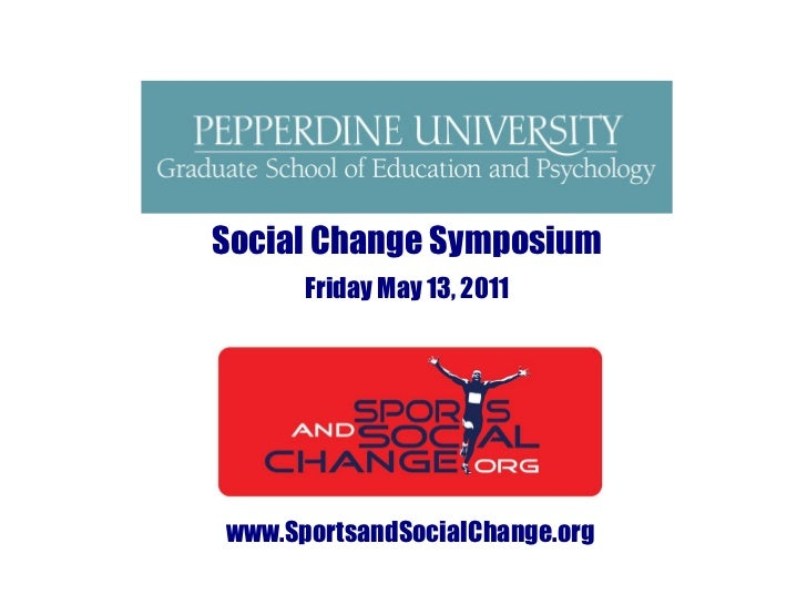 www.SportsandSocialChange.org Social Change Symposium Friday May 13, 2011