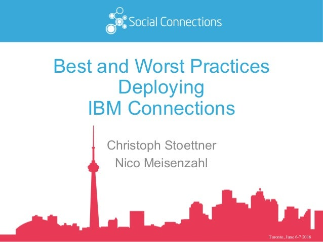 Toronto, June 6-7 2016 Best and Worst Practices Deploying IBM Connections Christoph Stoettner Nico Meisenzahl