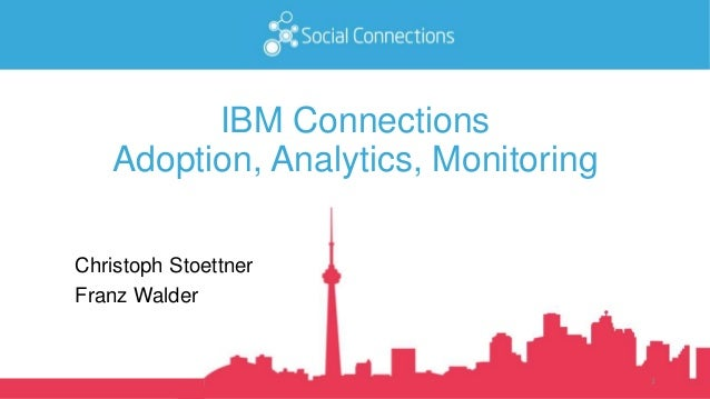 IBM Connections Adoption, Analytics, Monitoring Christoph Stoettner Franz Walder 1