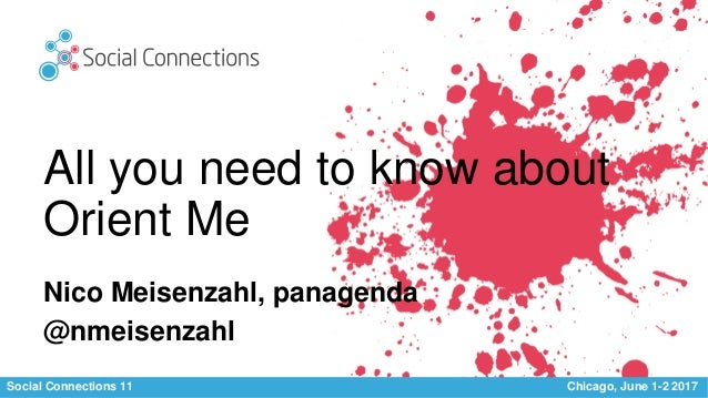 Social Connections 11 Chicago, June 1-2 2017 All you need to know about Orient Me Nico Meisenzahl, panagenda @nmeisenzahl