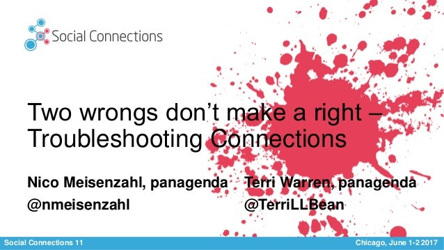 Social Connections 11 Chicago, June 1-2 2017 Two wrongs don't make a right – Troubleshooting Connections Terri Warren, pan...