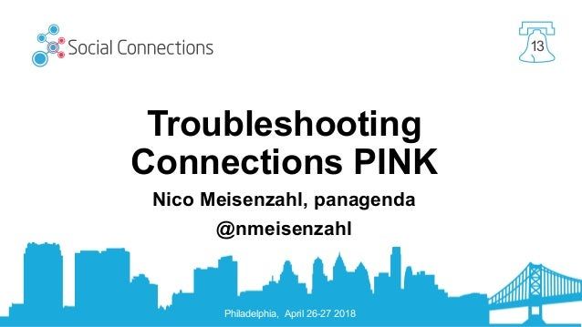 Philadelphia, April 26-27 2018 13 Troubleshooting Connections PINK Nico Meisenzahl, panagenda @nmeisenzahl