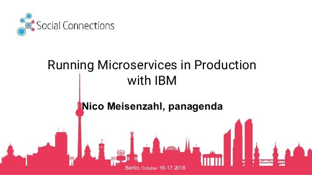 Berlin, October 16-17 2018 Running Microservices in Production with IBM Nico Meisenzahl, panagenda