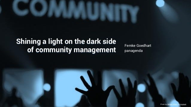 Make Your Data Work For You Shining a light on the dark side of community management Femke Goedhart panagenda Photo by Wil...