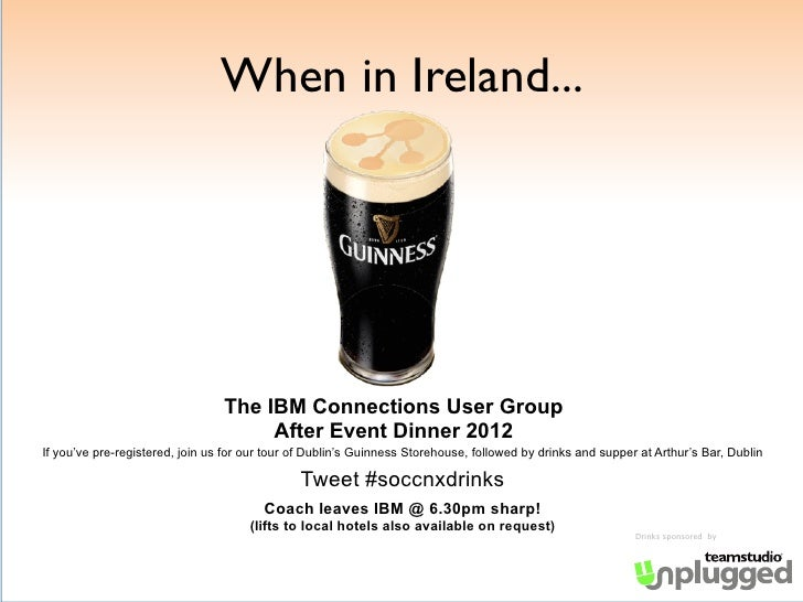 When in Ireland...                                 The IBM Connections User Group                                      Aft...