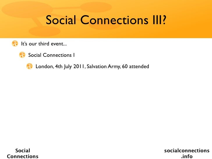 Social Connections III?    It's our third event...       Social Connections I           London, 4th July 2011, Salvation A...