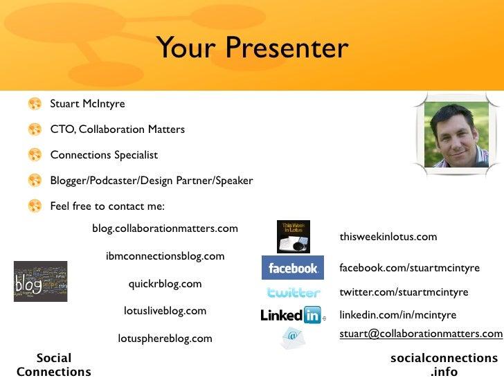 Your Presenter    Stuart McIntyre    CTO, Collaboration Matters    Connections Specialist    Blogger/Podcaster/Design Part...
