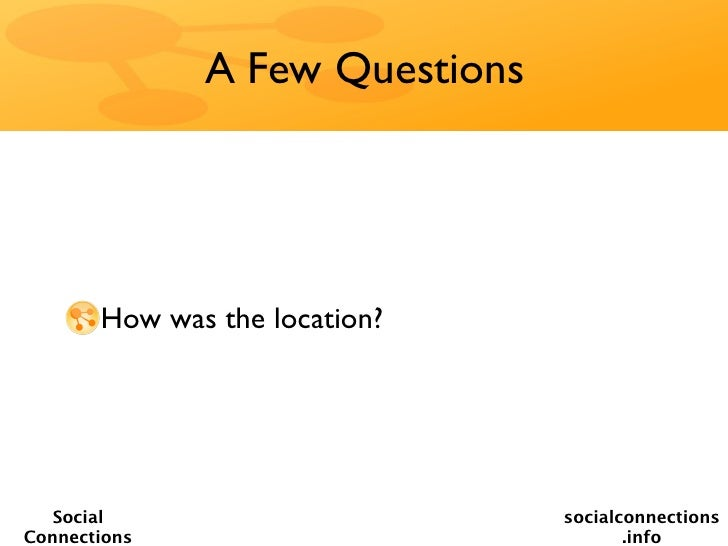 A Few Questions       How was the location?   Social                       socialconnectionsConnections                   ...