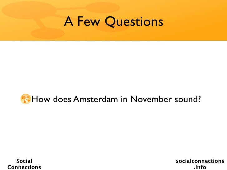 A Few Questions       How does Amsterdam in November sound?   Social                             socialconnectionsConnecti...