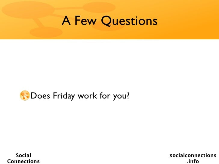 A Few Questions       Does Friday work for you?   Social                          socialconnectionsConnections            ...