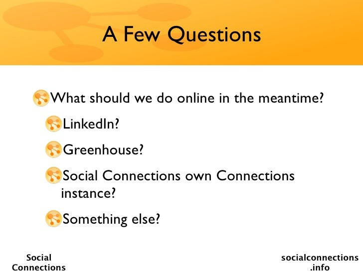 A Few Questions       What should we do online in the meantime?          LinkedIn?          Greenhouse?          Social Co...