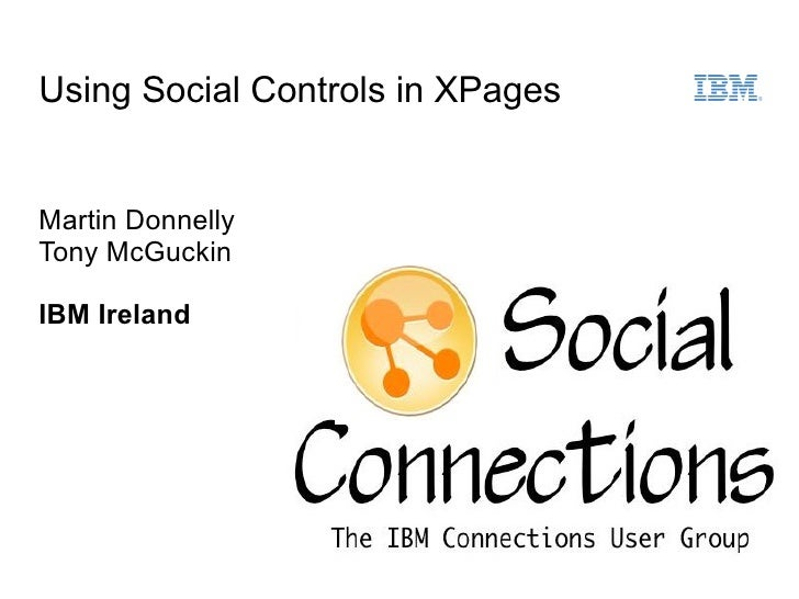 Using Social Controls in XPagesMartin DonnellyTony McGuckinIBM Ireland