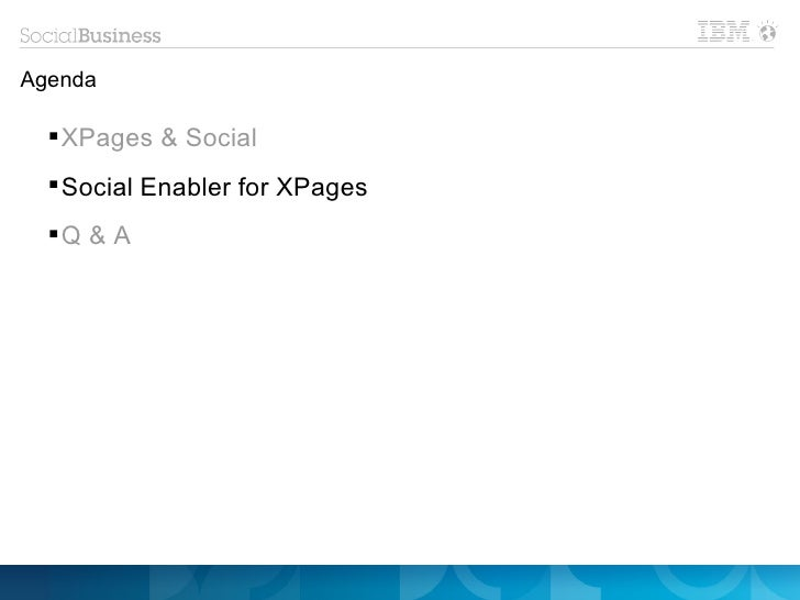 Agenda   XPages & Social   Social Enabler for XPages  Q & A