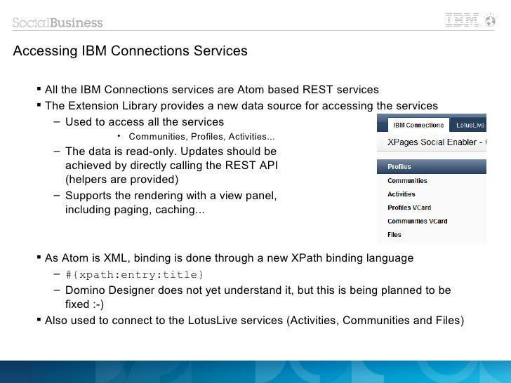 Accessing IBM Connections Services    All the IBM Connections services are Atom based REST services    The Extension Lib...