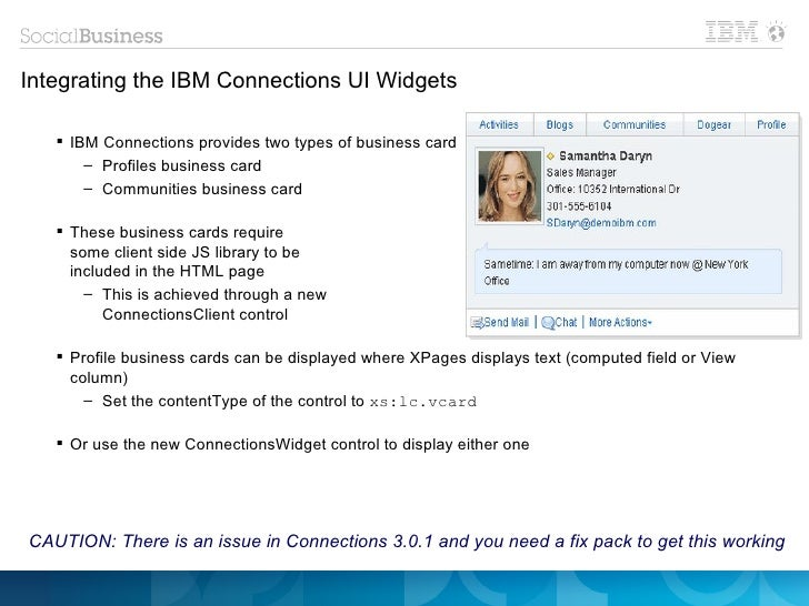 Integrating the IBM Connections UI Widgets    IBM Connections provides two types of business card       – Profiles busine...
