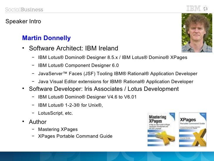 Speaker Intro      Martin Donnelly      ●          Software Architect: IBM Ireland           ▬               IBM Lotus® Do...