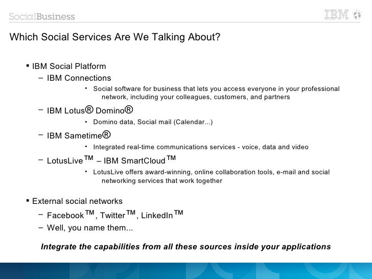 Which Social Services Are We Talking About?    IBM Social Platform       – IBM Connections                  • Social soft...