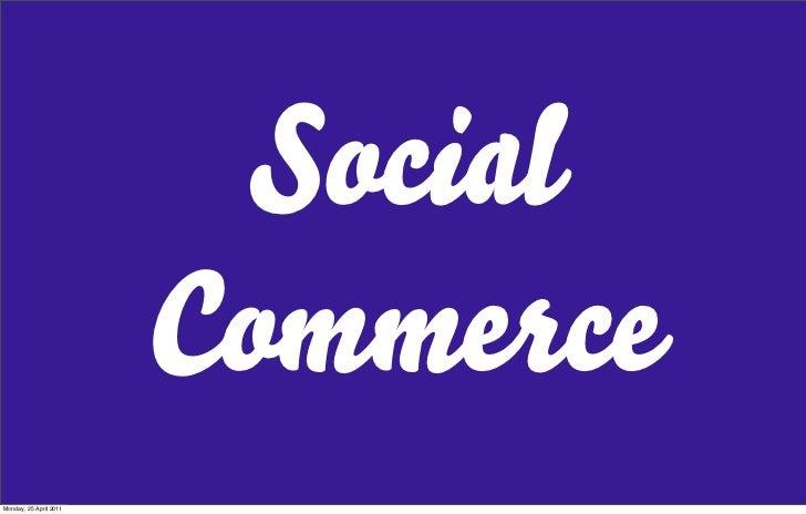 Social                        CommerceMonday, 25 April 2011