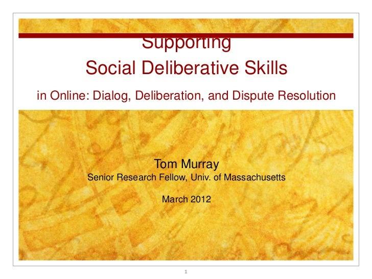 Supporting        Social Deliberative Skillsin Online: Dialog, Deliberation, and Dispute Resolution                       ...
