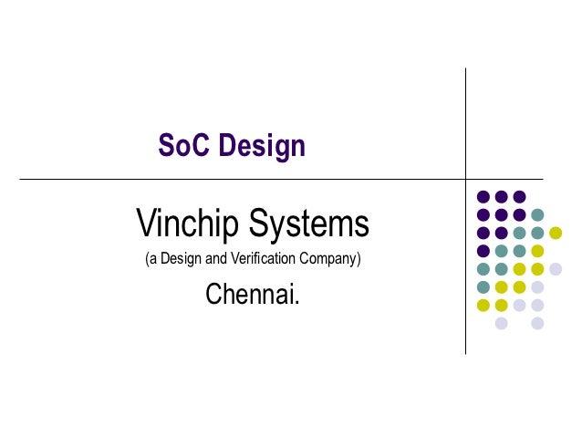 SoC DesignVinchip Systems(a Design and Verification Company)         Chennai.