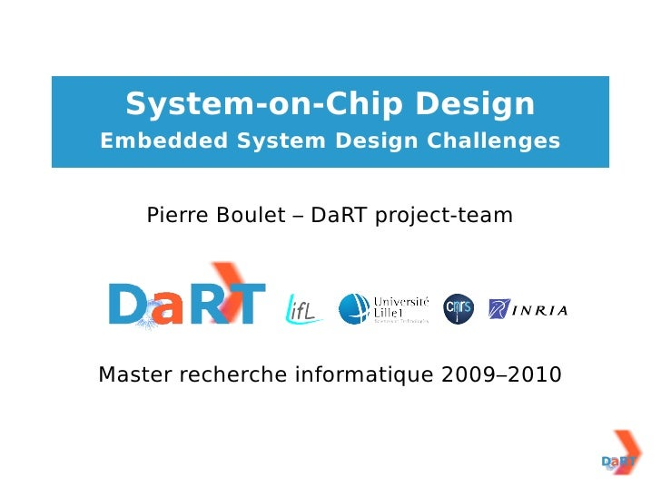 System-on-Chip Design Embedded System Design Challenges       Pierre Boulet – DaRT project-team     Master recherche infor...