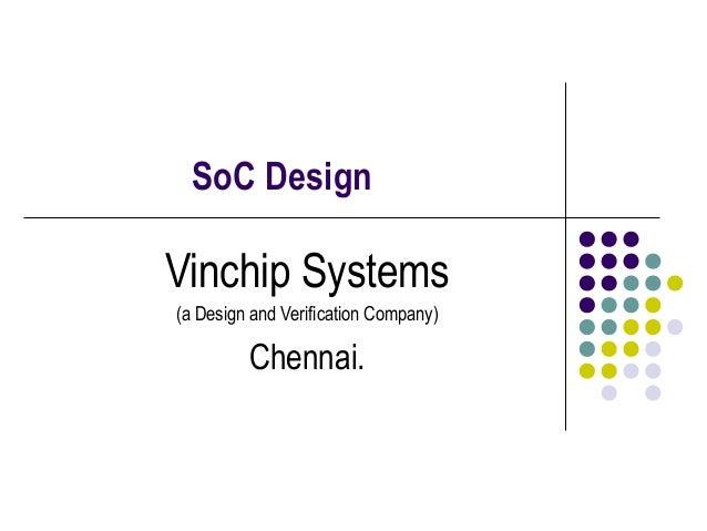 SoC DesignVinchip Systems(a Design and Verification Company)Chennai.