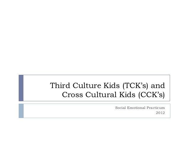 Third Culture Kids (TCK's) and   Cross Cultural Kids (CCK's)                Social Emotional Practicum                    ...