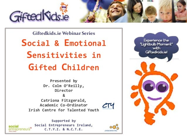 Giftedkids.ie Webinar Series Social & Emotional Sensitivities in Gifted Children Presented by Dr. Colm O'Reilly, Director ...