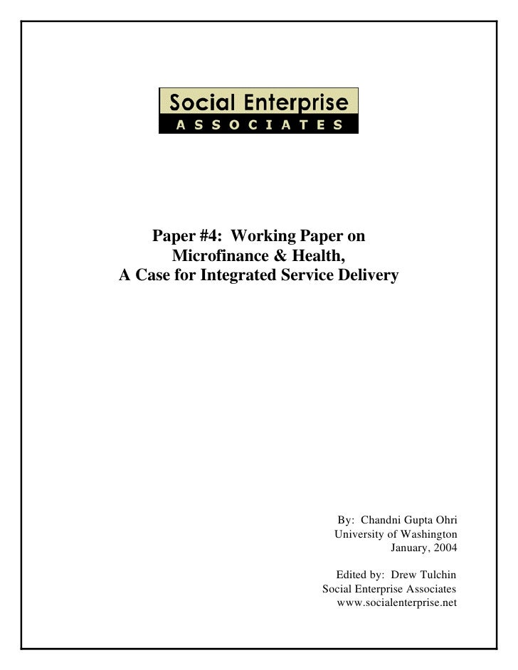 Paper #4: Working Paper on      Microfinance & Health,A Case for Integrated Service Delivery                             B...