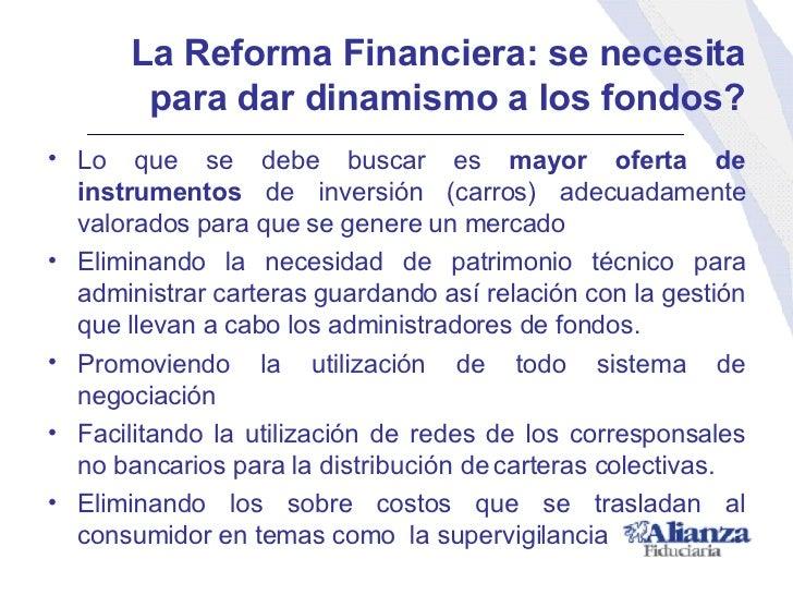 La Reforma Financiera: se necesita para  dar dinamismo a los fondos? <ul><li>Lo que se debe buscar es  mayor oferta de ins...