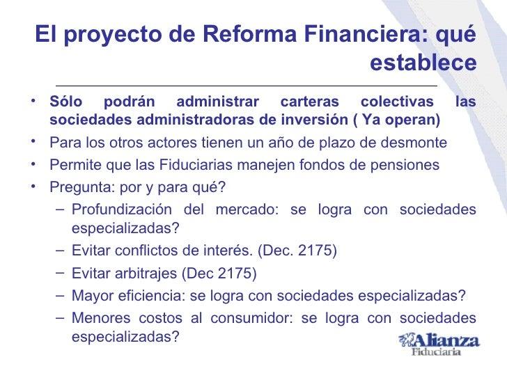 El proyecto de Reforma Financiera: qué establece <ul><li>Sólo podrán administrar carteras colectivas las sociedades admini...