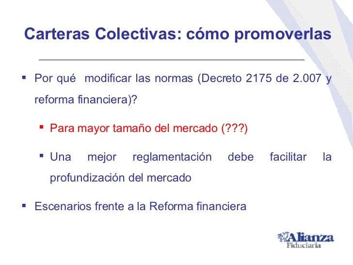 Carteras Colectivas: cómo promoverlas <ul><li>Por qué  modificar las normas (Decreto 2175 de 2.007 y reforma financiera)? ...