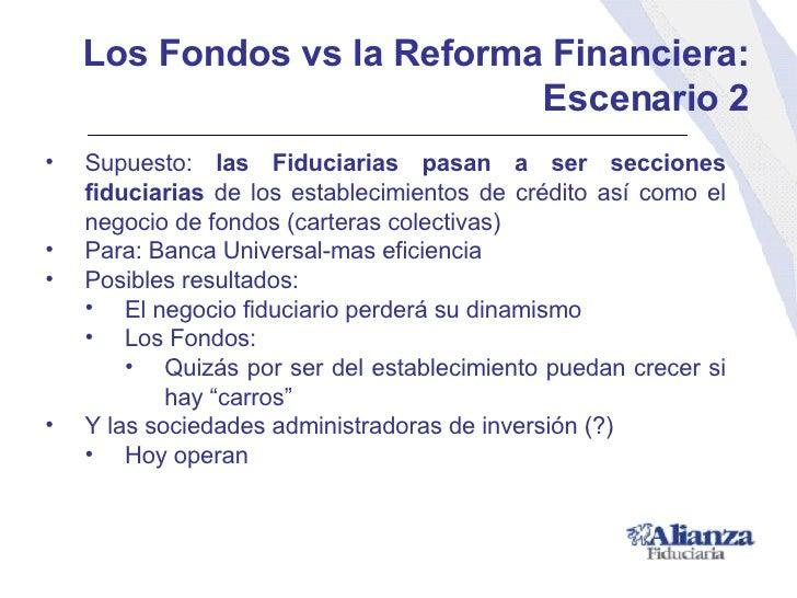Los Fondos vs la Reforma Financiera: Escenario 2 <ul><li>Supuesto:  las Fiduciarias pasan a ser secciones fiduciarias  de ...