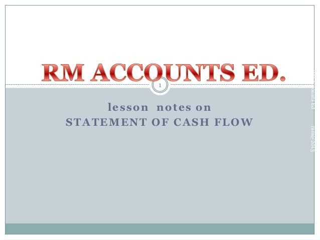 ram@2013  lesson notes on STATEMENT OF CASH FLOW  RM Accounts Ed  1