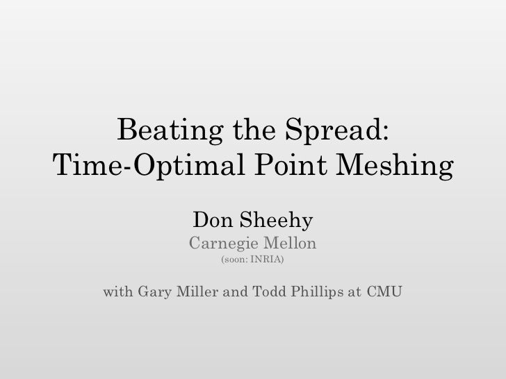 Beating the Spread:Time-Optimal Point Meshing               Don Sheehy              Carnegie Mellon                   (soo...