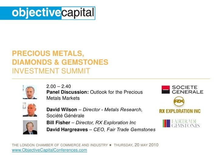 PRECIOUS METALS, DIAMONDS & GEMSTONES INVESTMENT SUMMIT                 2.00 – 2.40                 Panel Discussion: Outl...