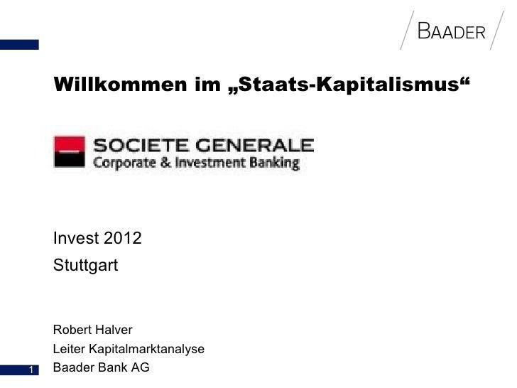 "Willkommen im ""Staats-Kapitalismus""    Invest 2012    Stuttgart    Robert Halver    Leiter Kapitalmarktanalyse1   Baader B..."