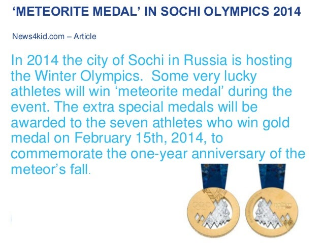 'METEORITE MEDAL' IN SOCHI OLYMPICS 2014 News4kid.com – Article  In 2014 the city of Sochi in Russia is hosting the Winter...