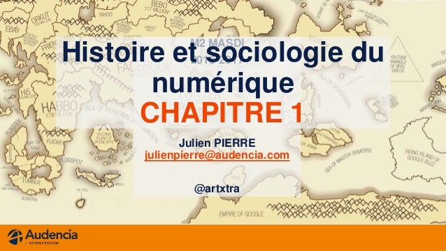 M2 MASDI 2016-2017 Julien PIERRE julienpierre@audencia.com @artxtra Histoire et sociologie du numérique CHAPITRE 1