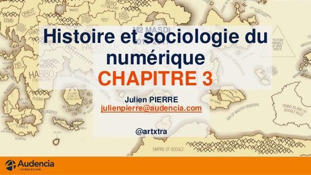 M2 MASDI 2016-2017 Julien PIERRE julienpierre@audencia.com @artxtra Histoire et sociologie du numérique CHAPITRE 3