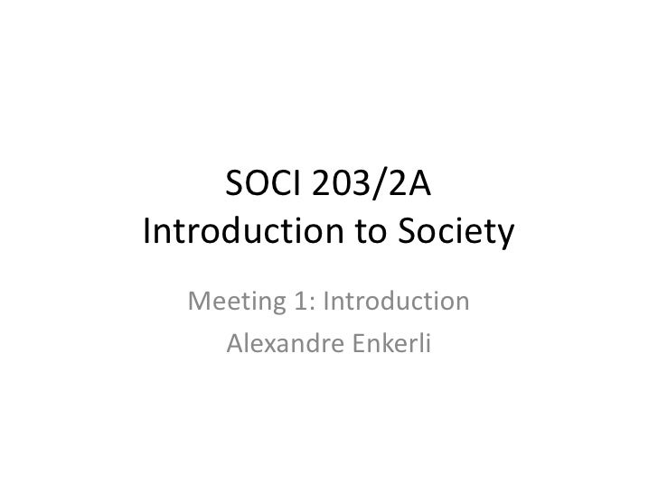 SOCI 203/2AIntroduction to Society<br />Meeting 1: Introduction<br />AlexandreEnkerli<br />