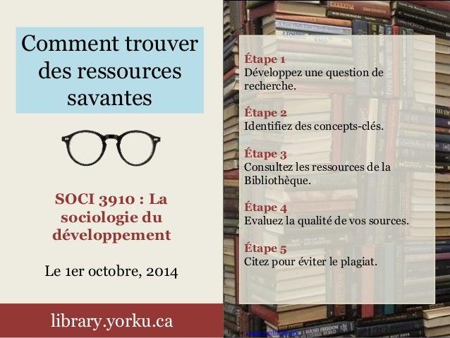 Comment trouver  des ressources  savantes  SOCI 3910 : La  sociologie du  développement  Le 1er octobre, 2014  library.yor...