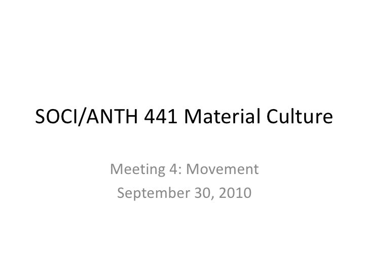 SOCI/ANTH 441 Material Culture<br />Meeting 4: Movement<br />September 30, 2010<br />