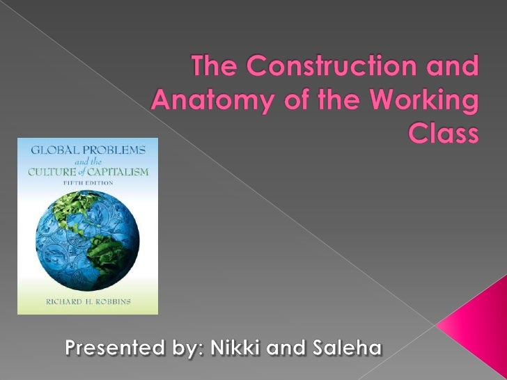 The Construction and Anatomy of the Working Class<br />Presented by: Nikki and Saleha<br />